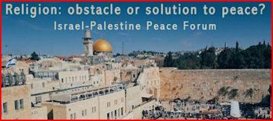 """"""" ISRAËL-PALESTINE : LA RELIGION ET LA PAIX : OBSTACLE OU SOLUTION? """"   8 JUILLET à 13 h (heure de Paris) en présentiel et par ZOOM"""